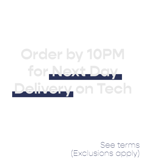 Order by 10PM for Next Day Delivery on Tech - See terms (Exclusions apply)